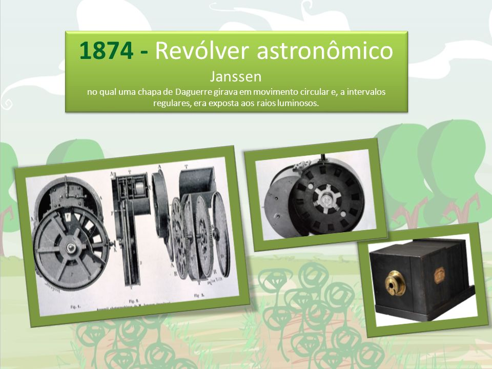 1874 - Revólver astronômico Janssen no qual uma chapa de Daguerre girava em movimento circular e, a intervalos regulares, era exposta aos raios luminosos.