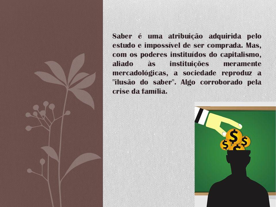 Saber é uma atribuição adquirida pelo estudo e impossível de ser comprada.