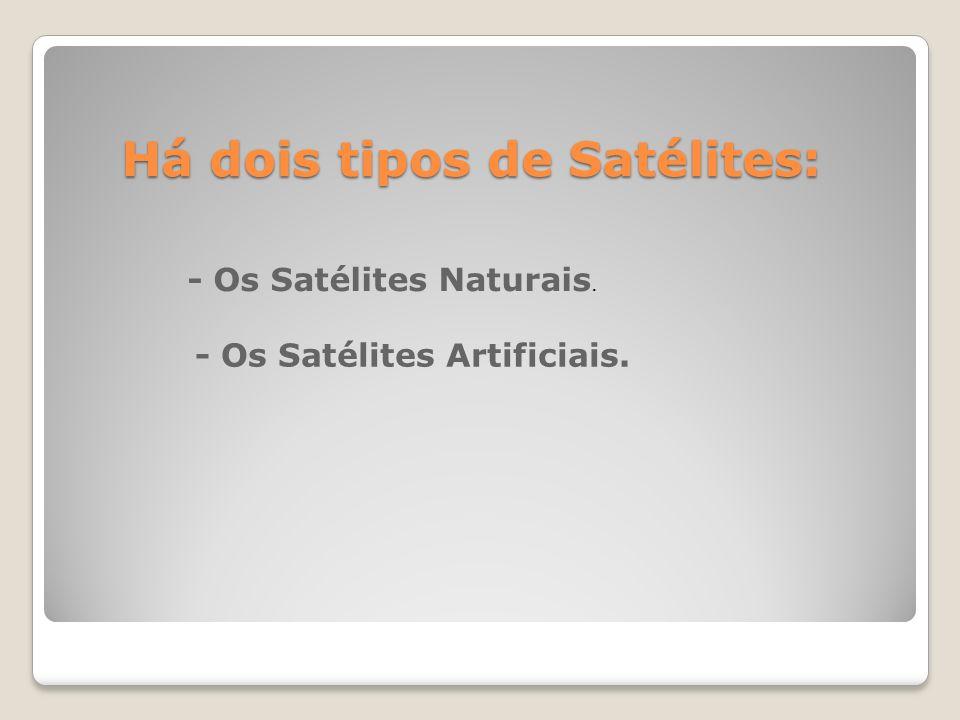 Há dois tipos de Satélites: