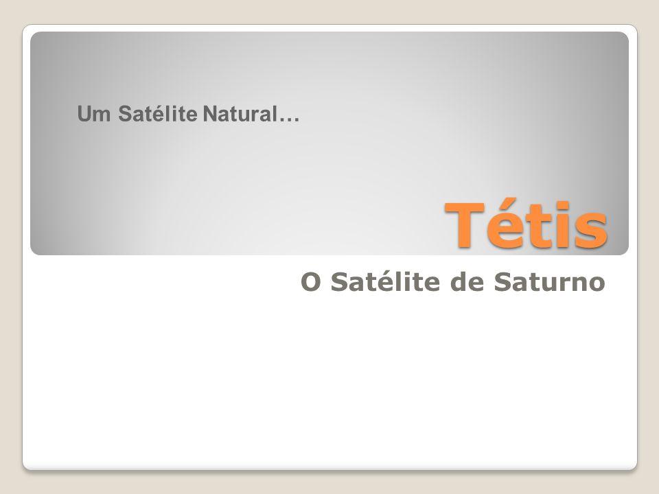 Um Satélite Natural… Tétis O Satélite de Saturno