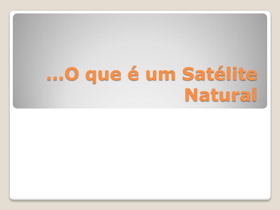 …O que é um Satélite Natural