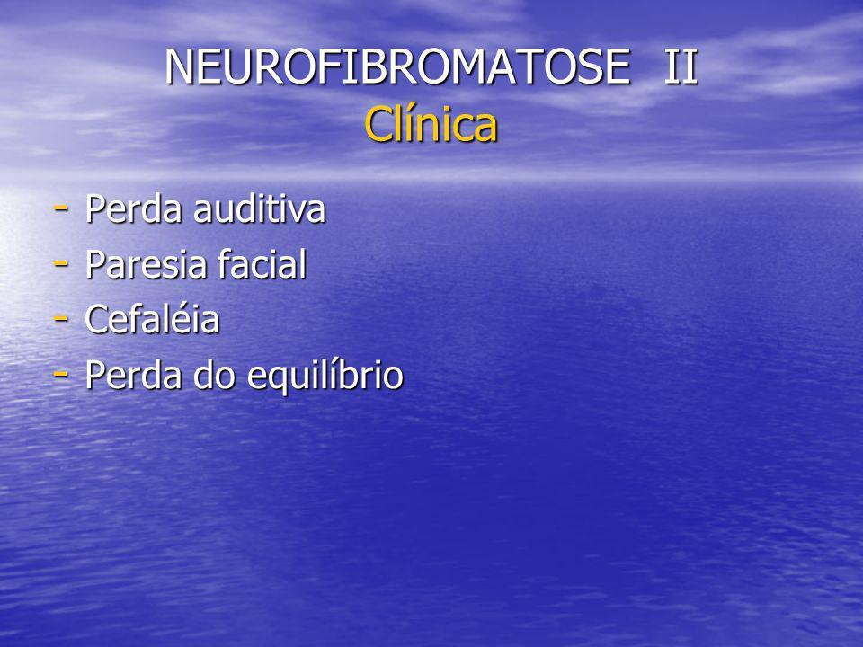 NEUROFIBROMATOSE II Clínica