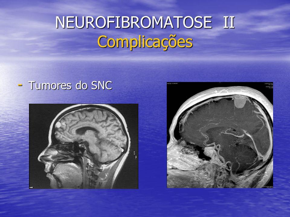 NEUROFIBROMATOSE II Complicações