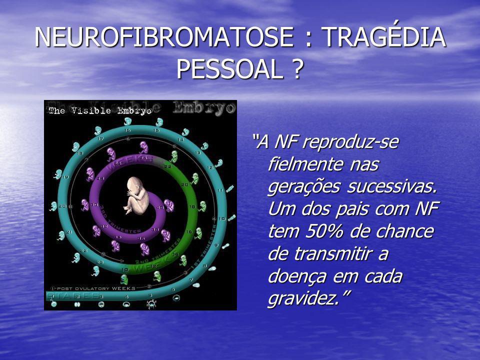 NEUROFIBROMATOSE : TRAGÉDIA PESSOAL