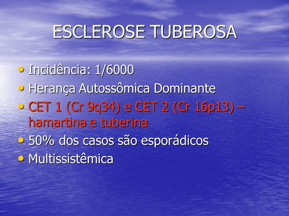 ESCLEROSE TUBEROSA Incidência: 1/6000 Herança Autossômica Dominante