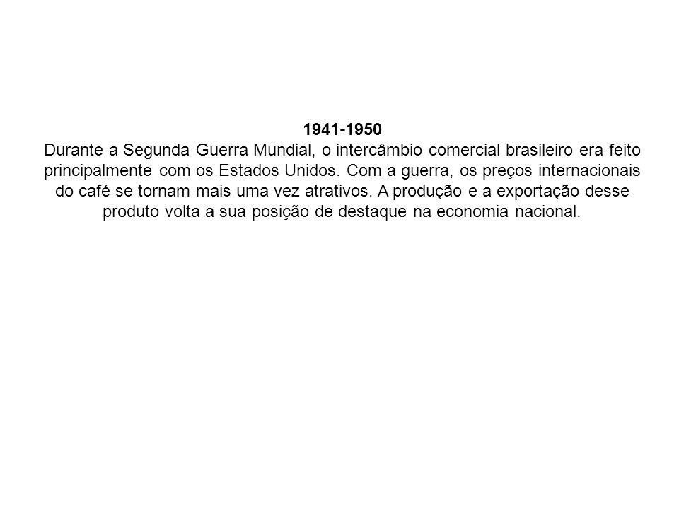 1941-1950 Durante a Segunda Guerra Mundial, o intercâmbio comercial brasileiro era feito principalmente com os Estados Unidos.
