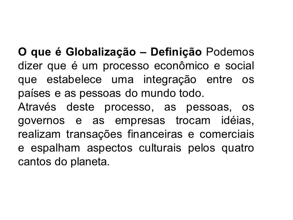 O que é Globalização – Definição Podemos dizer que é um processo econômico e social que estabelece uma integração entre os países e as pessoas do mundo todo.