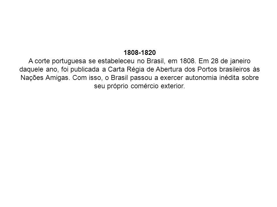 1808-1820 A corte portuguesa se estabeleceu no Brasil, em 1808