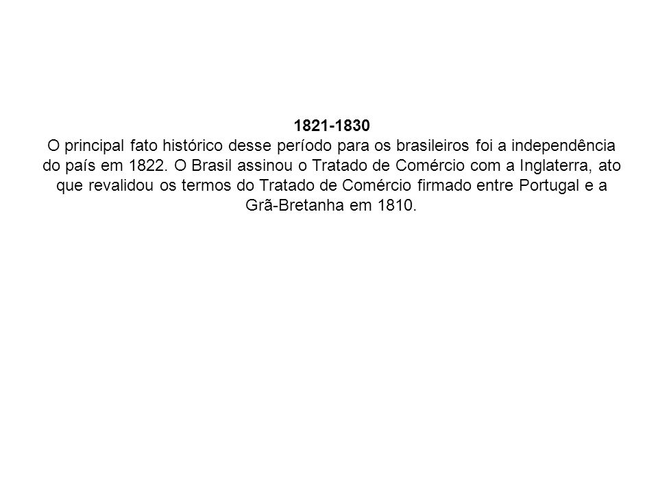 1821-1830 O principal fato histórico desse período para os brasileiros foi a independência do país em 1822.
