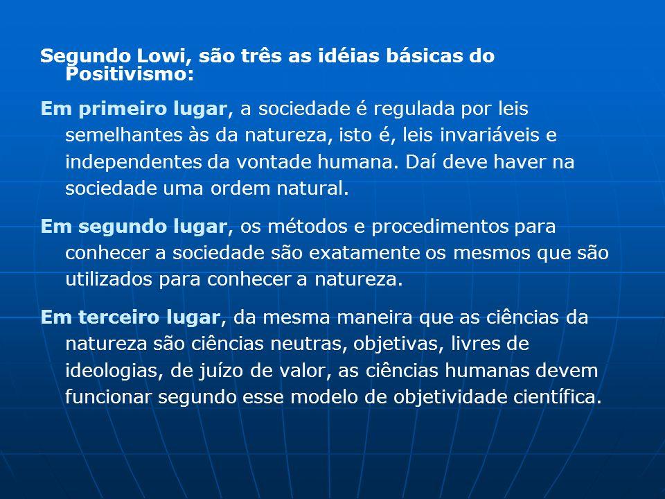 Segundo Lowi, são três as idéias básicas do Positivismo: