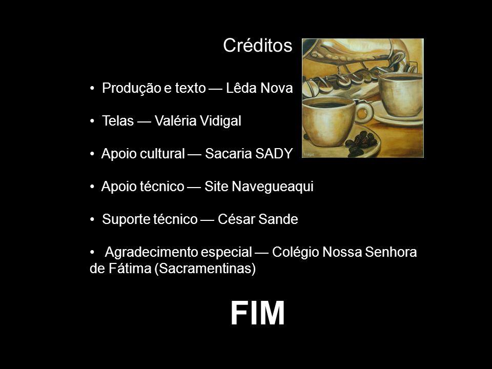 FIM Créditos Produção e texto — Lêda Nova Telas — Valéria Vidigal
