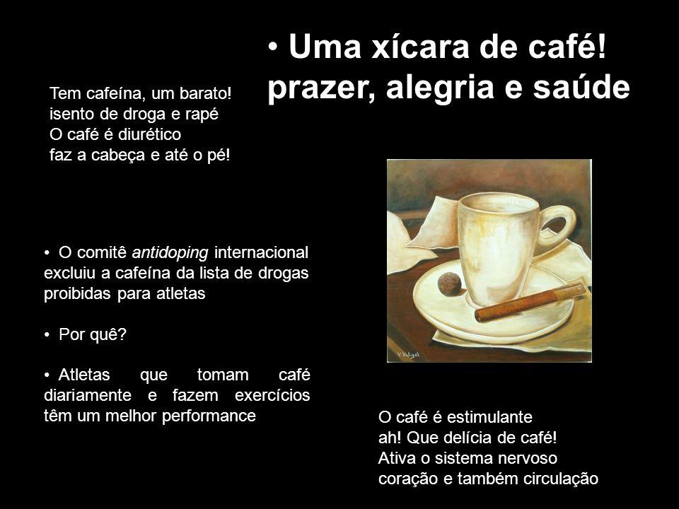 Uma xícara de café! prazer, alegria e saúde Tem cafeína, um barato!