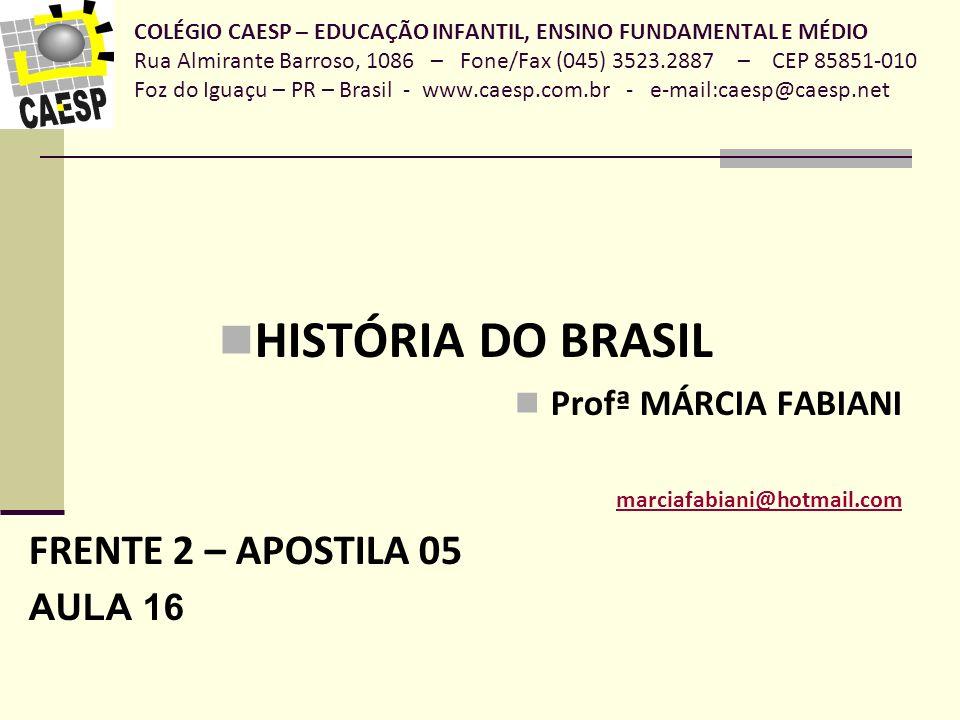 HISTÓRIA DO BRASIL FRENTE 2 – APOSTILA 05 Profª MÁRCIA FABIANI AULA 16