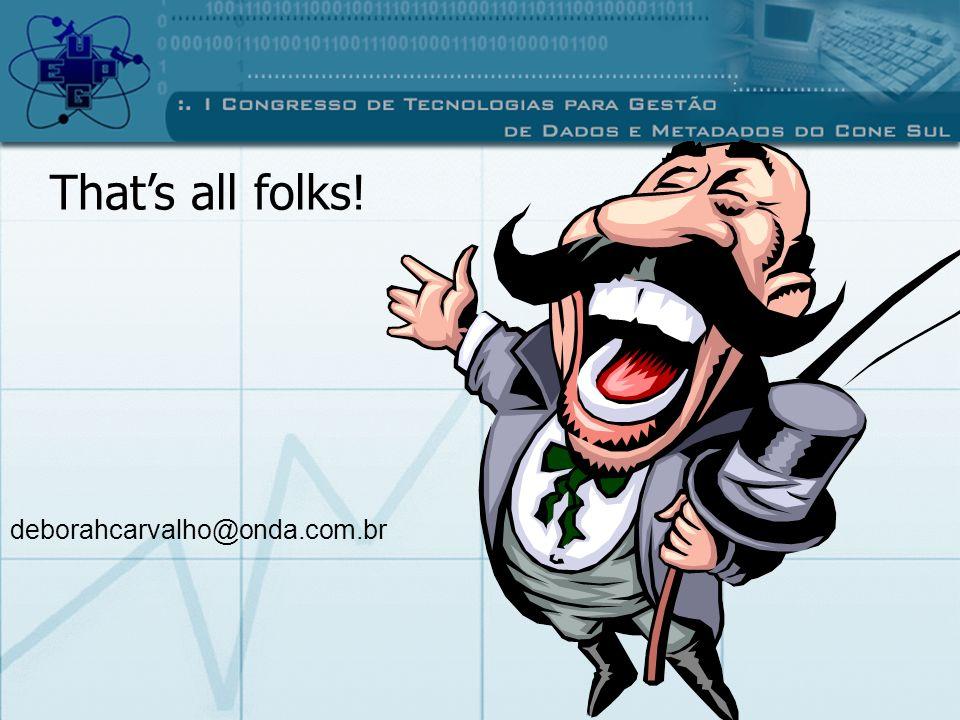That's all folks! deborahcarvalho@onda.com.br