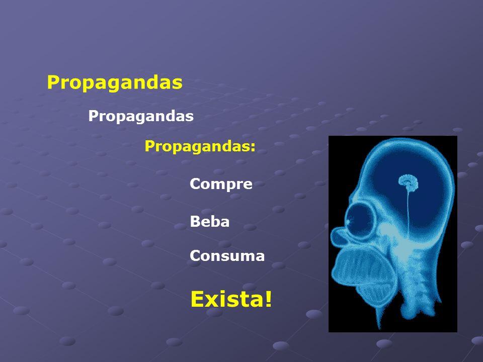 Propagandas Propagandas Propagandas: Compre Beba Consuma Exista!