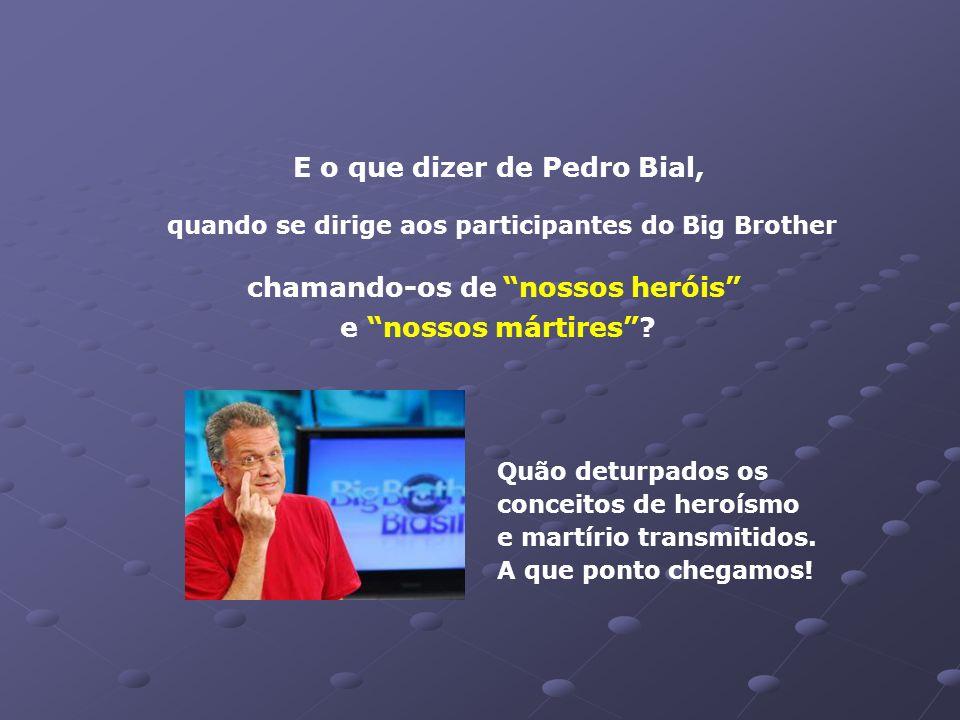 E o que dizer de Pedro Bial,