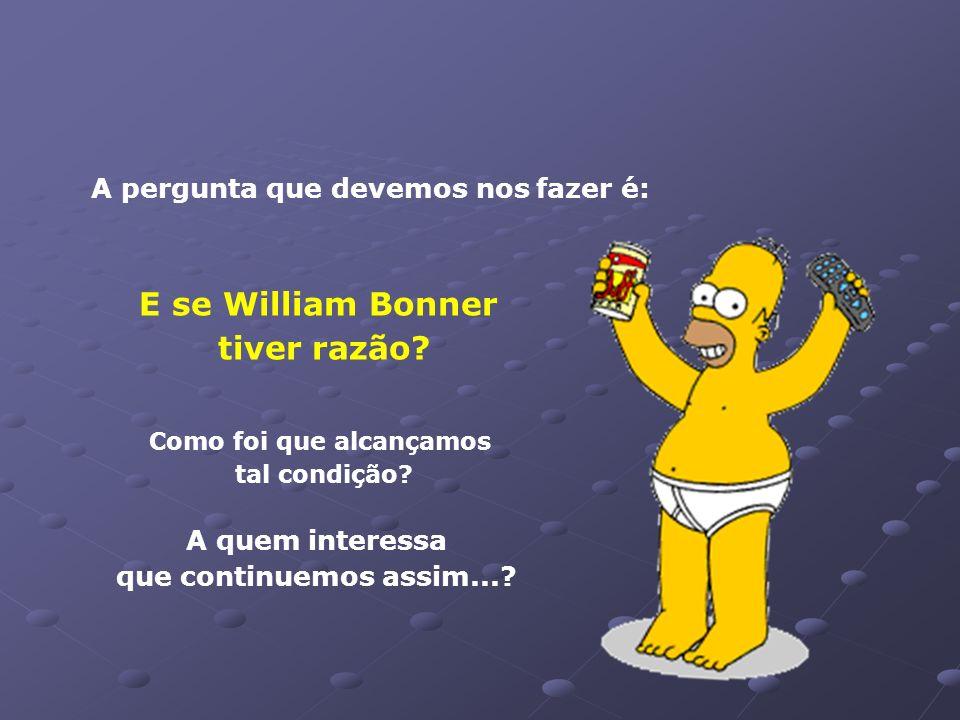 E se William Bonner tiver razão