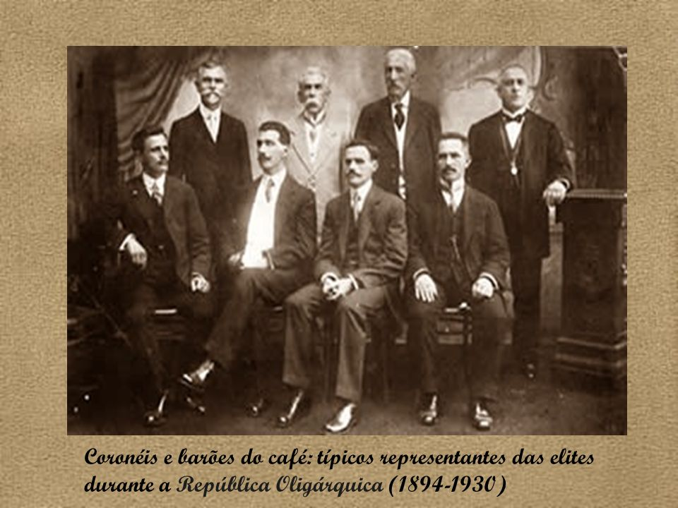 Coronéis e barões do café: típicos representantes das elites durante a República Oligárquica (1894-1930)
