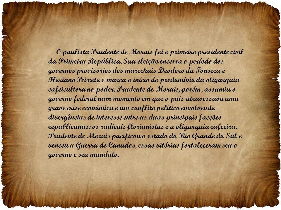 O paulista Prudente de Morais foi o primeiro presidente civil da Primeira República.