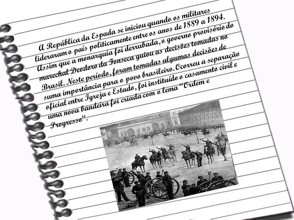 A República da Espada se iniciou quando os militares lideraram o país politicamente entre os anos de 1889 a 1894.