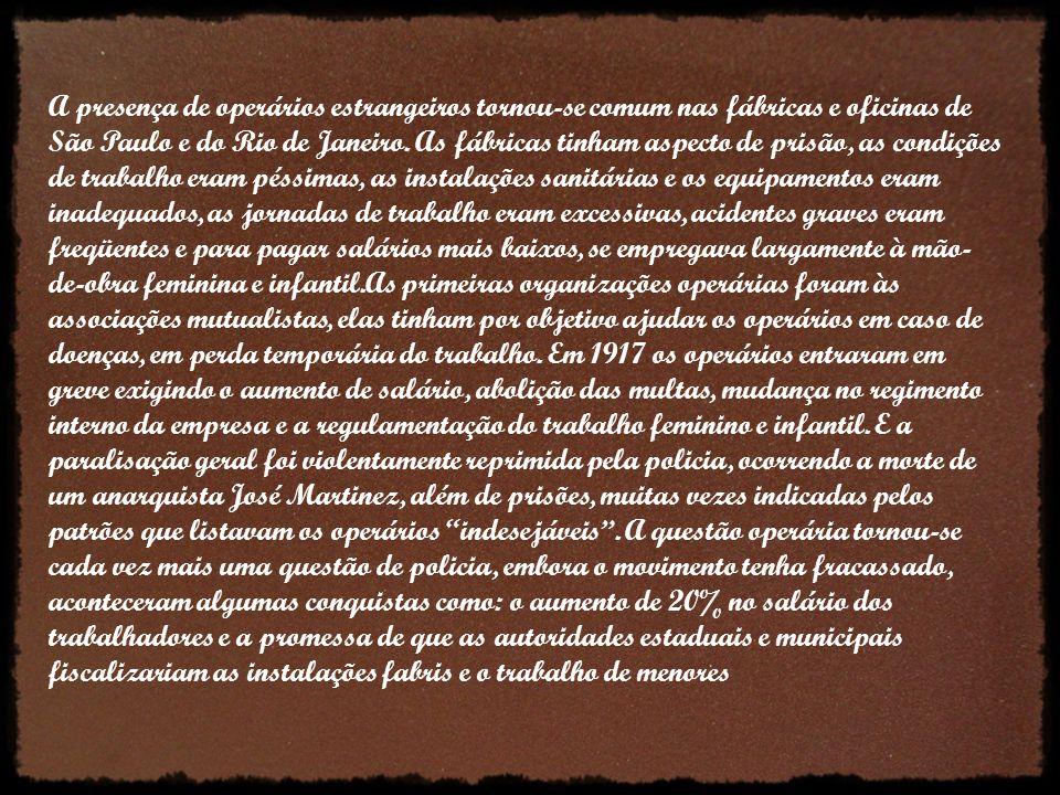 A presença de operários estrangeiros tornou-se comum nas fábricas e oficinas de São Paulo e do Rio de Janeiro.