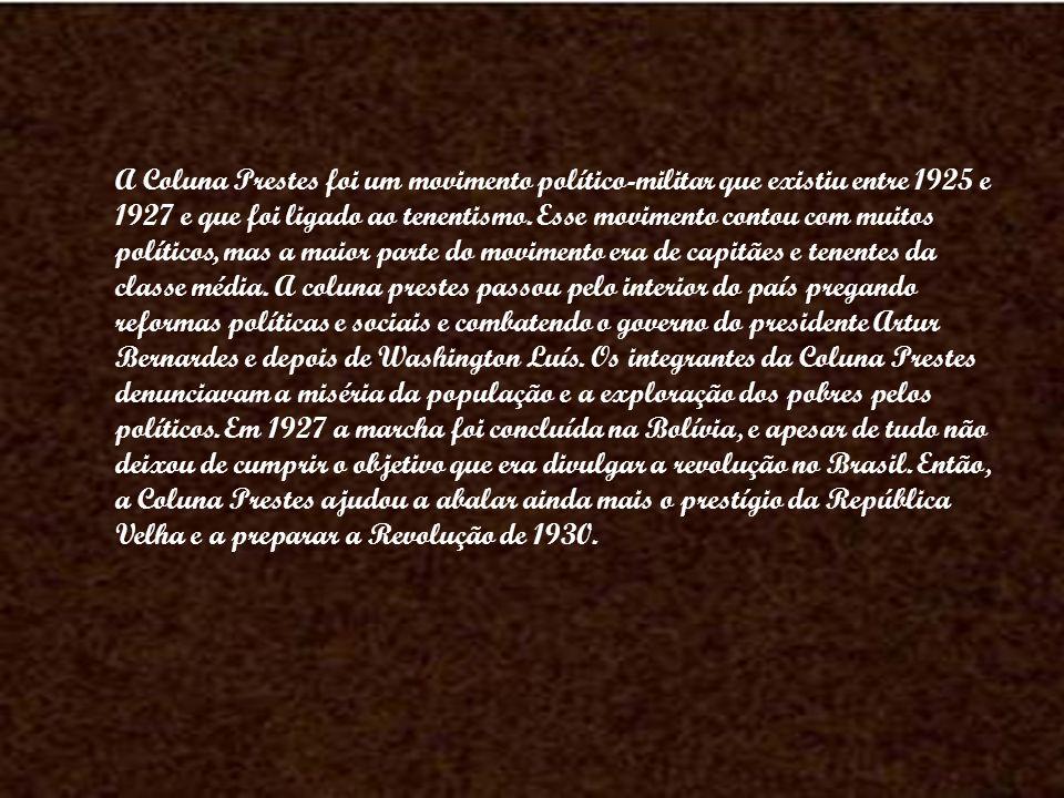 A Coluna Prestes foi um movimento político-militar que existiu entre 1925 e 1927 e que foi ligado ao tenentismo.