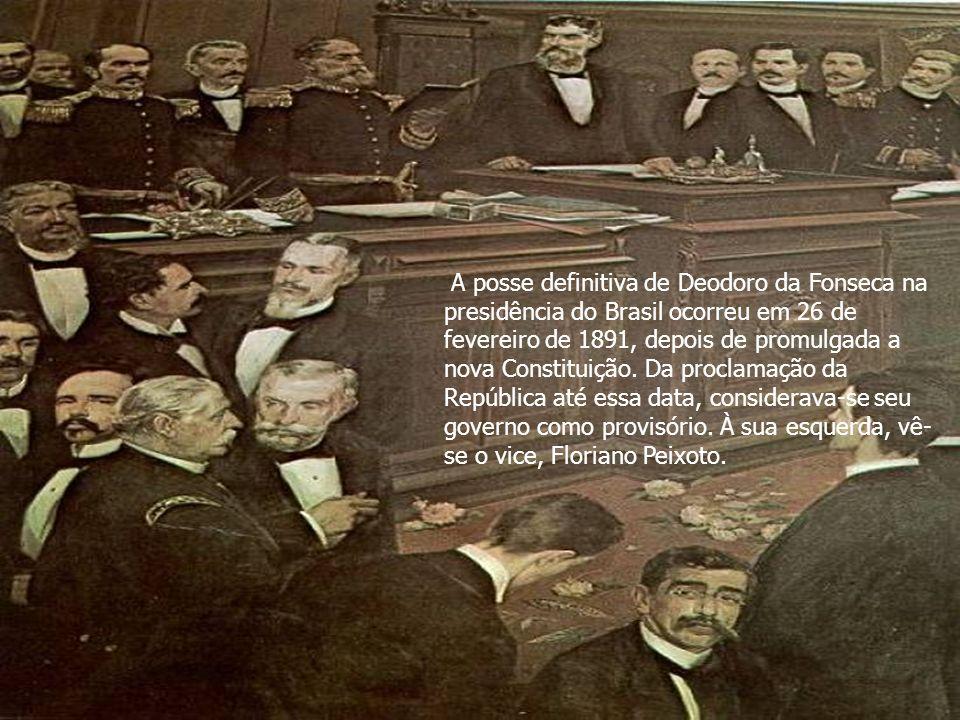 A posse definitiva de Deodoro da Fonseca na presidência do Brasil ocorreu em 26 de fevereiro de 1891, depois de promulgada a nova Constituição.
