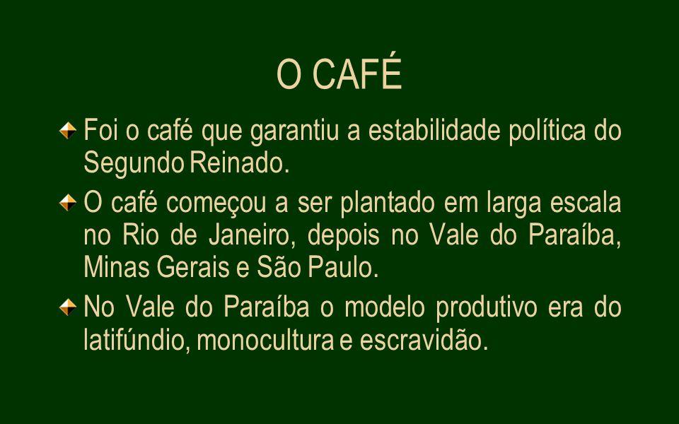 O CAFÉ Foi o café que garantiu a estabilidade política do Segundo Reinado.