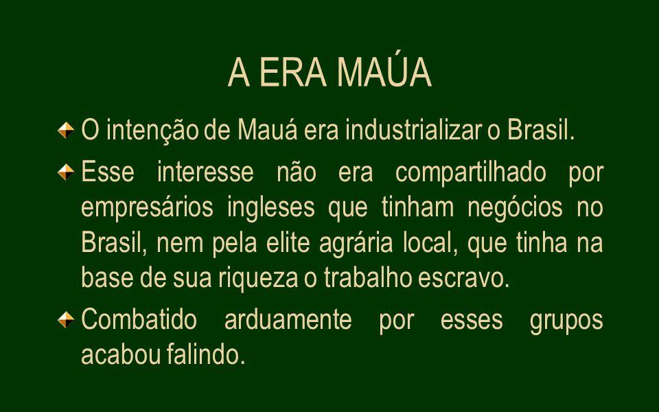A ERA MAÚA O intenção de Mauá era industrializar o Brasil.