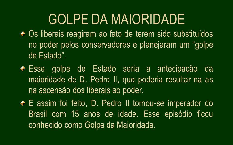 GOLPE DA MAIORIDADE Os liberais reagiram ao fato de terem sido substituídos no poder pelos conservadores e planejaram um golpe de Estado .