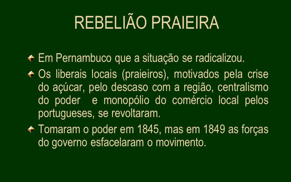 REBELIÃO PRAIEIRA Em Pernambuco que a situação se radicalizou.