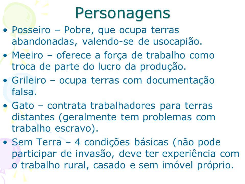 Personagens Posseiro – Pobre, que ocupa terras abandonadas, valendo-se de usocapião.
