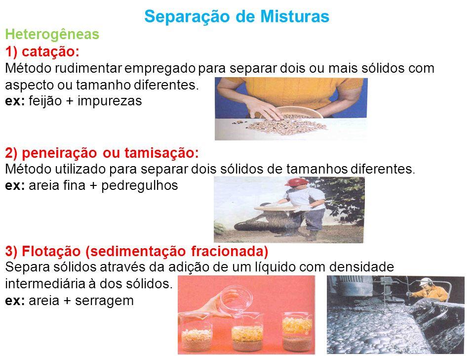 Separação de Misturas Heterogêneas 1) catação: