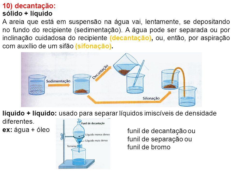 10) decantação: sólido + líquido