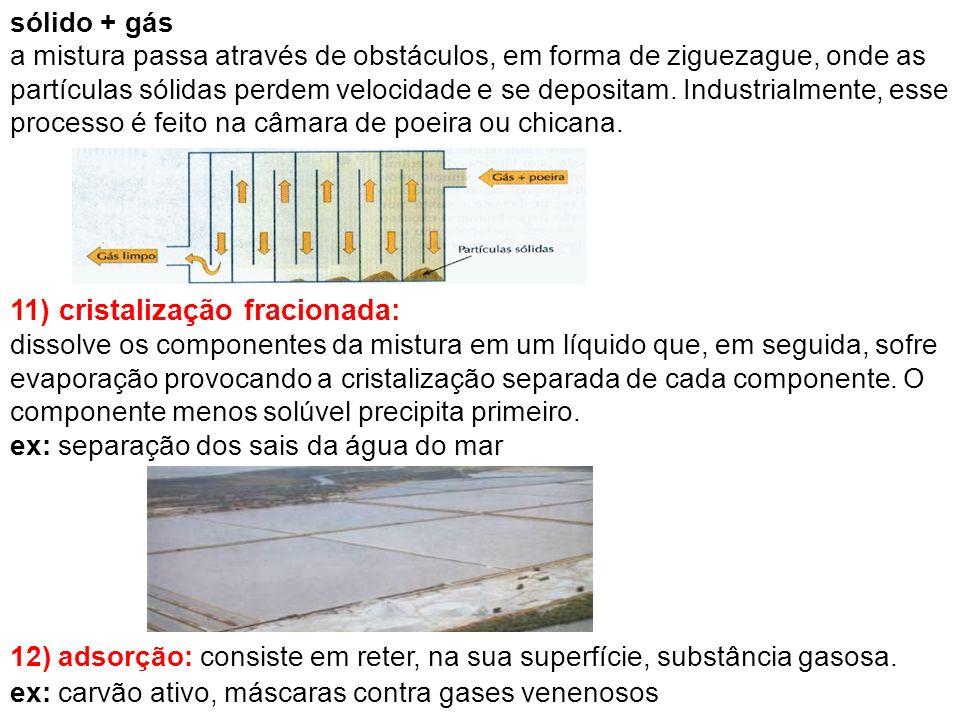 11) cristalização fracionada: