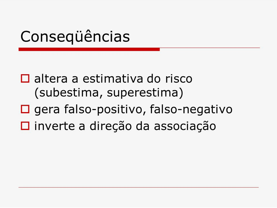 Conseqüências altera a estimativa do risco (subestima, superestima)