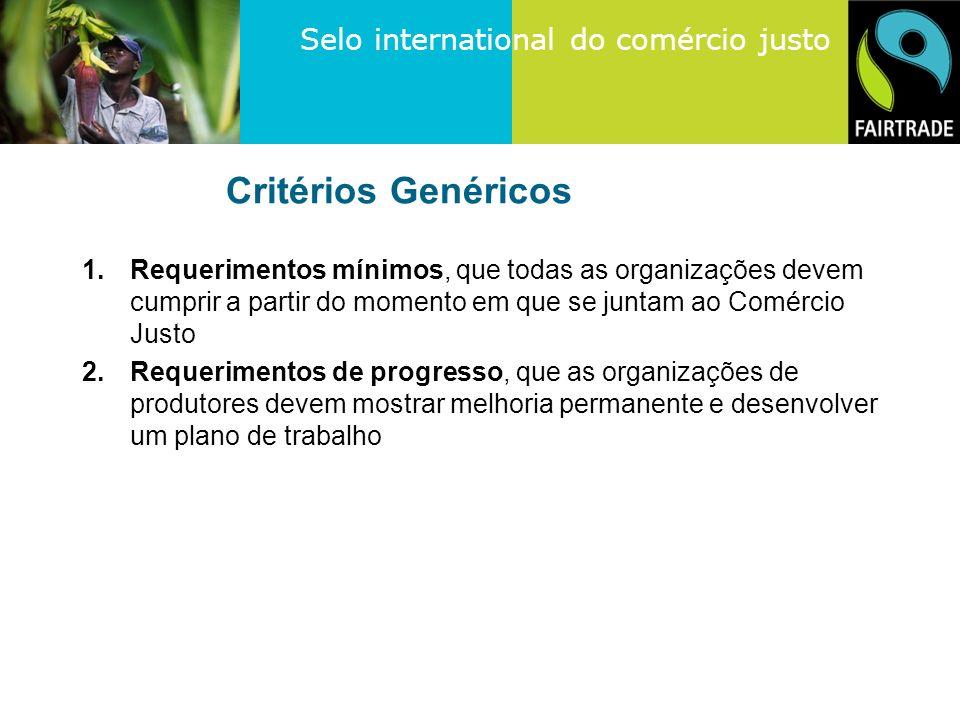 Critérios Genéricos Requerimentos mínimos, que todas as organizações devem cumprir a partir do momento em que se juntam ao Comércio Justo.