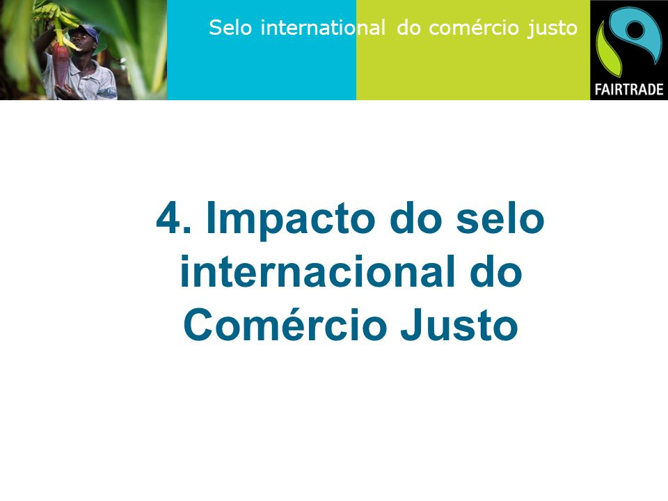 4. Impacto do selo internacional do Comércio Justo