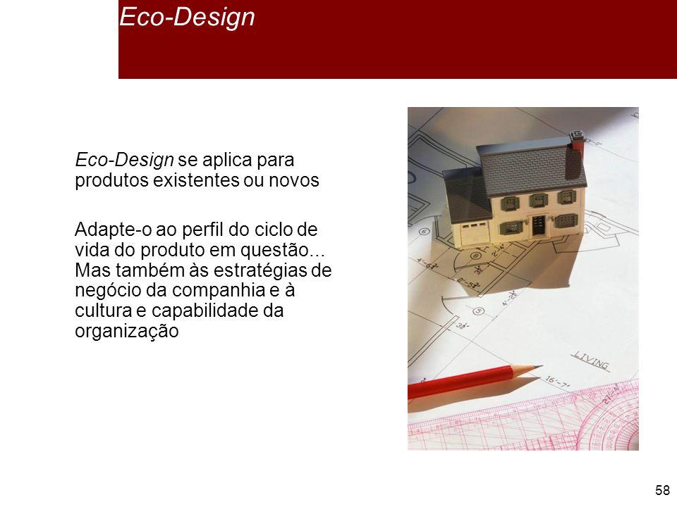 Eco-Design Eco-Design se aplica para produtos existentes ou novos