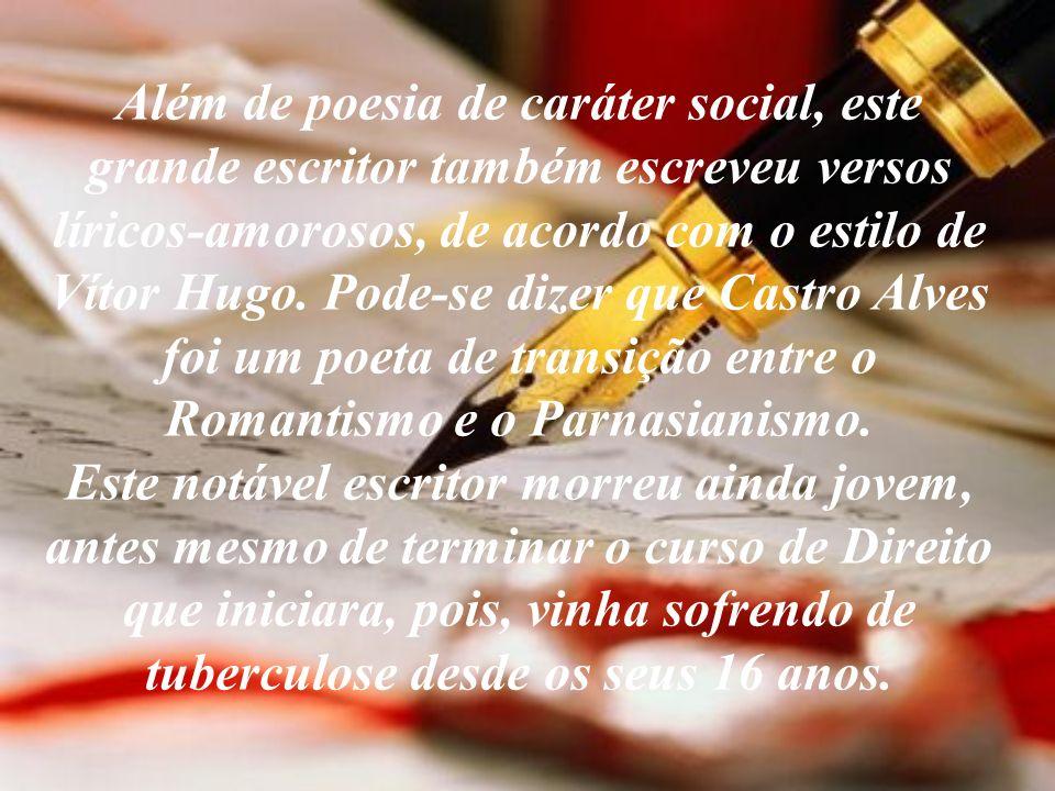 Além de poesia de caráter social, este grande escritor também escreveu versos líricos-amorosos, de acordo com o estilo de Vítor Hugo.