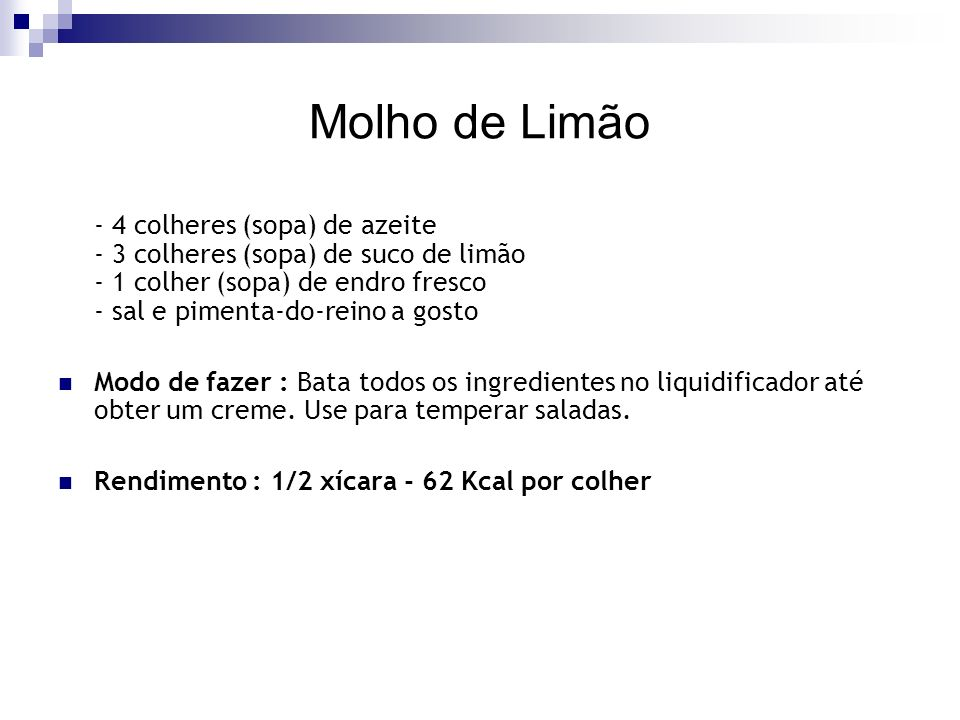 Molho de Limão - 4 colheres (sopa) de azeite - 3 colheres (sopa) de suco de limão - 1 colher (sopa) de endro fresco - sal e pimenta-do-reino a gosto.