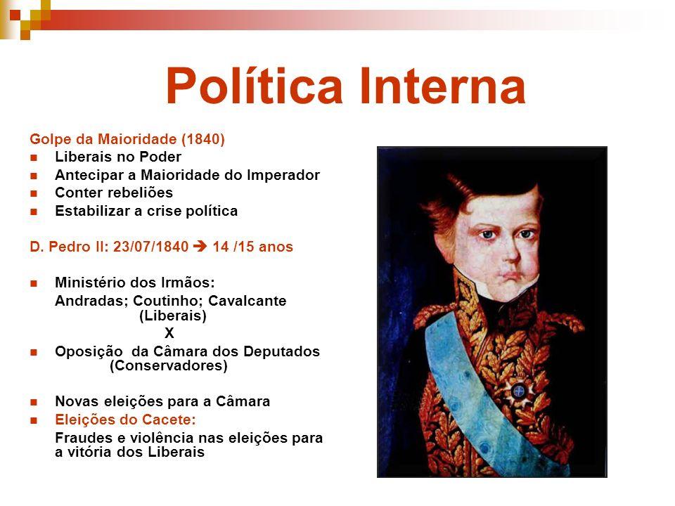 Política Interna Golpe da Maioridade (1840) Liberais no Poder