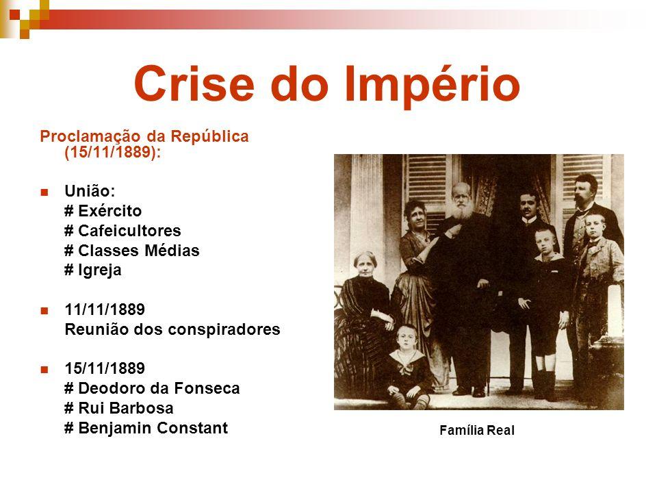 Crise do Império Proclamação da República (15/11/1889): União: