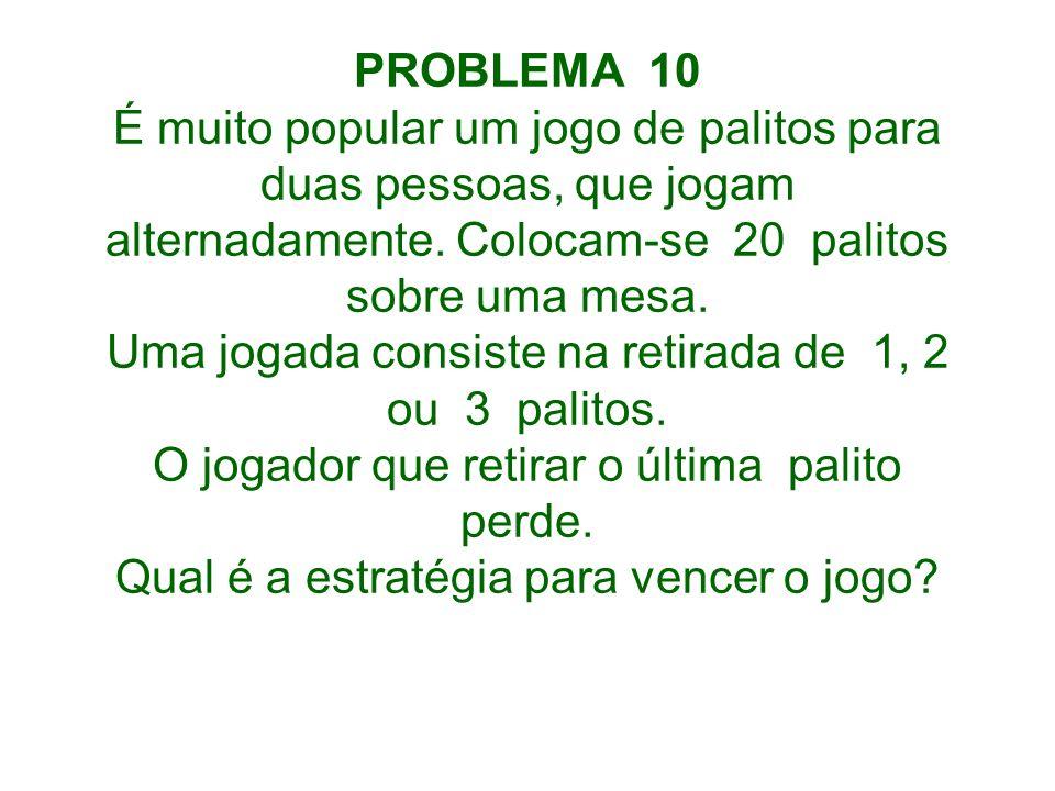 PROBLEMA 10 É muito popular um jogo de palitos para duas pessoas, que jogam alternadamente.