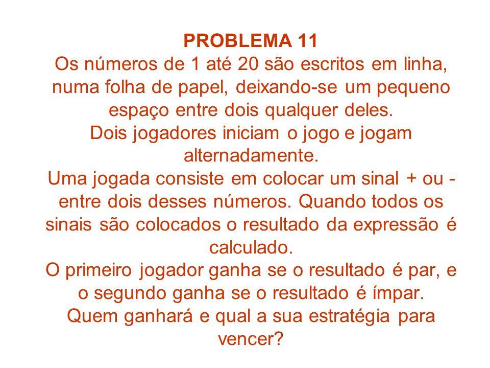 PROBLEMA 11 Os números de 1 até 20 são escritos em linha, numa folha de papel, deixando-se um pequeno espaço entre dois qualquer deles.