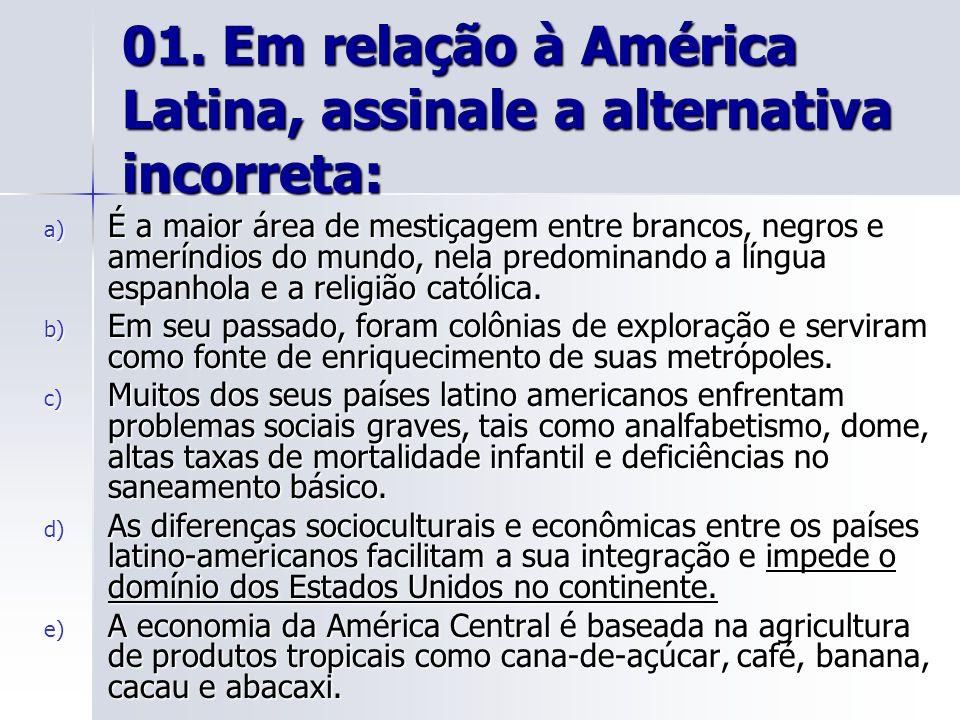 01. Em relação à América Latina, assinale a alternativa incorreta: