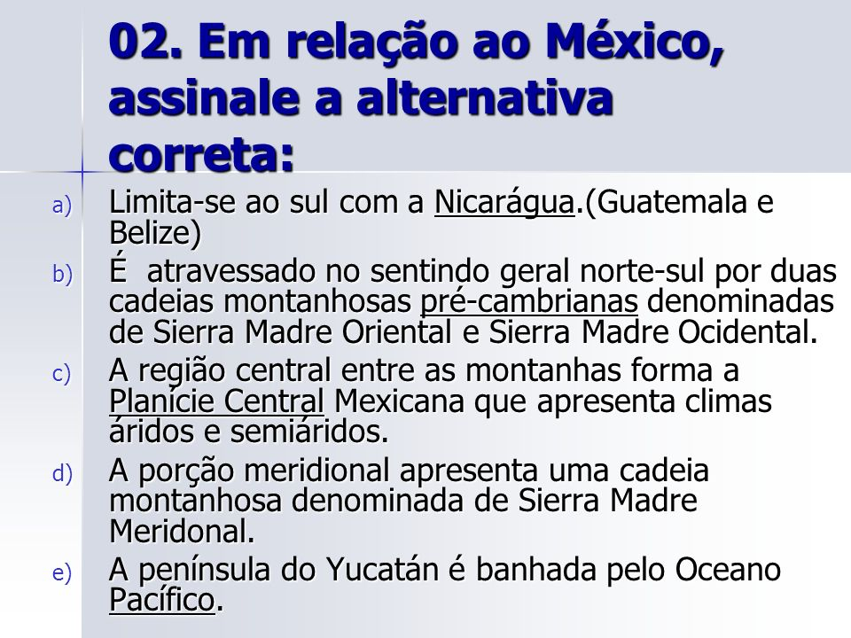 02. Em relação ao México, assinale a alternativa correta: