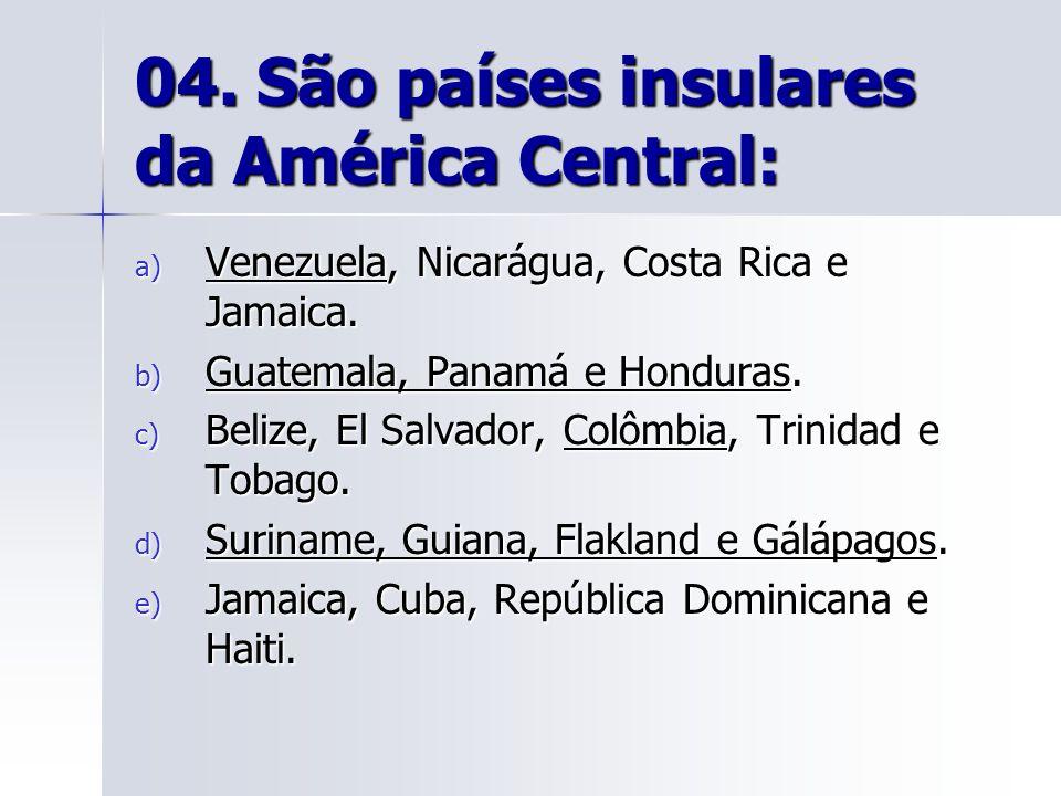 04. São países insulares da América Central: