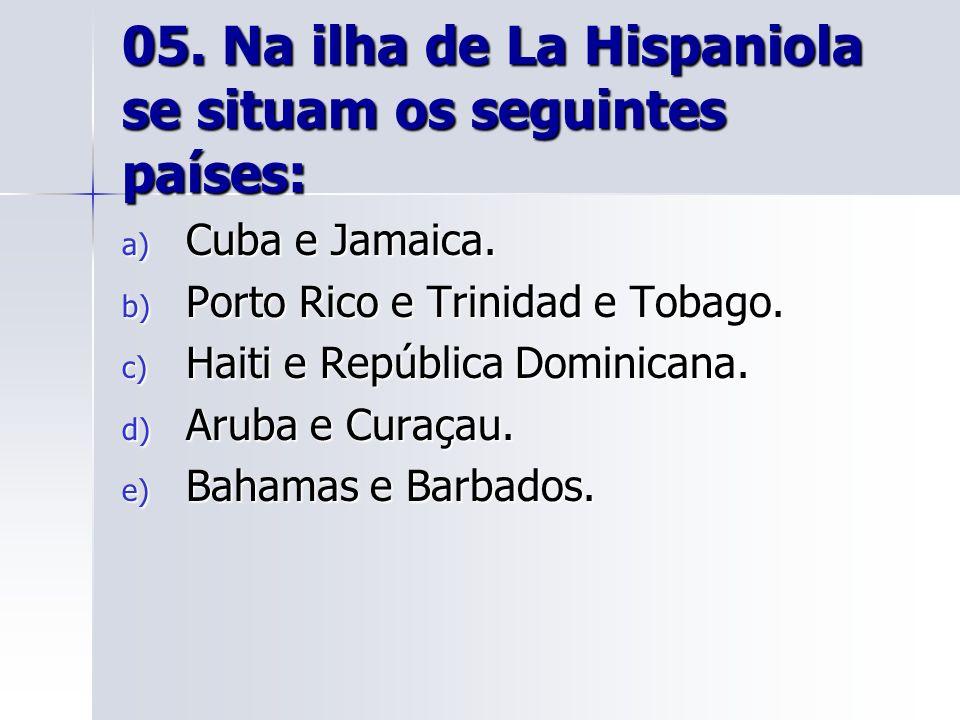 05. Na ilha de La Hispaniola se situam os seguintes países: