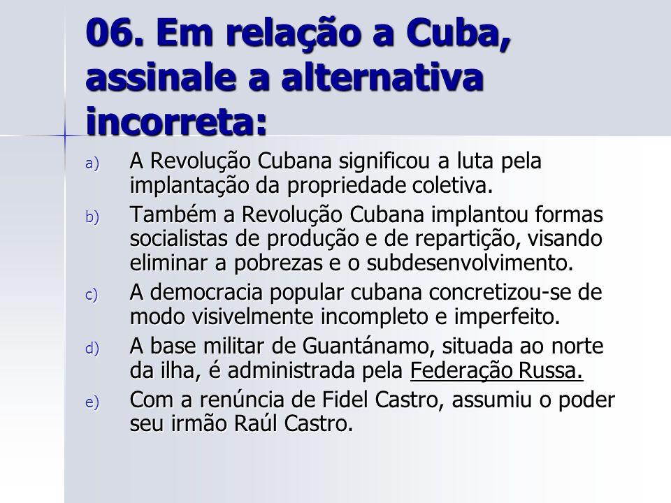 06. Em relação a Cuba, assinale a alternativa incorreta: